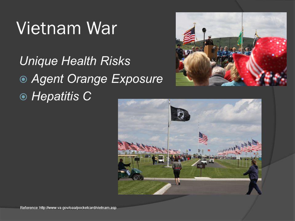 Vietnam War Unique Health Risks  Agent Orange Exposure  Hepatitis C Reference: http://www.va.gov/oaa/pocketcard/vietnam.asp