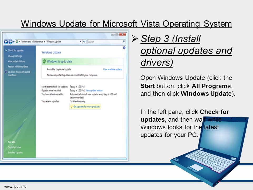 Windows Update for Microsoft Vista Operating System  Step 3 (Install optional updates and drivers) Open Windows Update (click the Start button, click