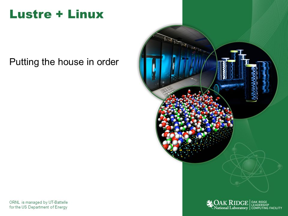 ORNL is managed by UT-Battelle for the US Department of Energy Lustre + Linux Putting the house in order