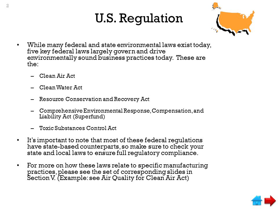 U.S. Regulation While many federal and state environmental laws exist today, five key federal laws largely govern and drive environmentally sound busi