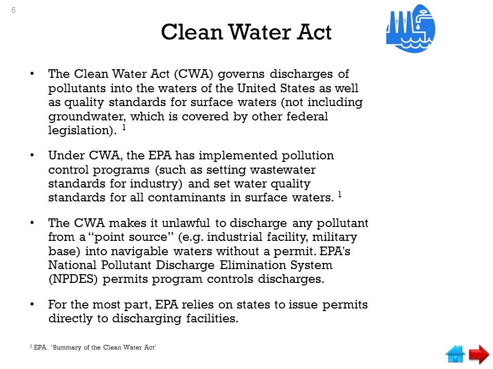 Clean Water Act The Clean Water Act (CWA) governs discharges of pollutants into the waters of the United States as well as quality standards for surface waters (not including groundwater, which is covered by other federal legislation).