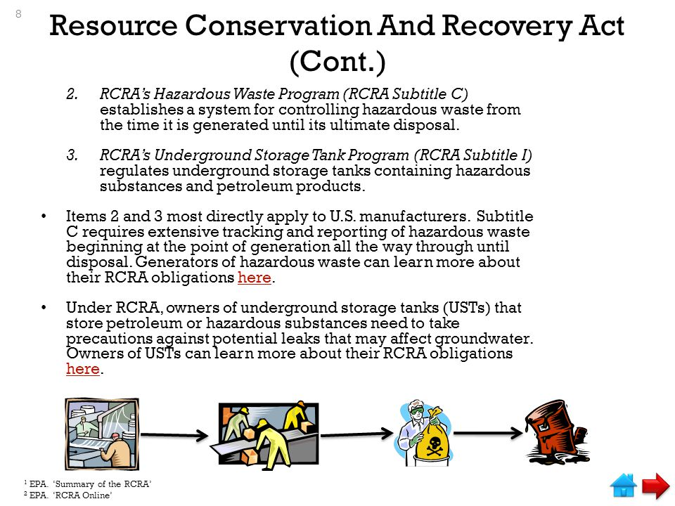 Resource Conservation And Recovery Act (Cont.) 2.RCRA's Hazardous Waste Program (RCRA Subtitle C) establishes a system for controlling hazardous waste from the time it is generated until its ultimate disposal.