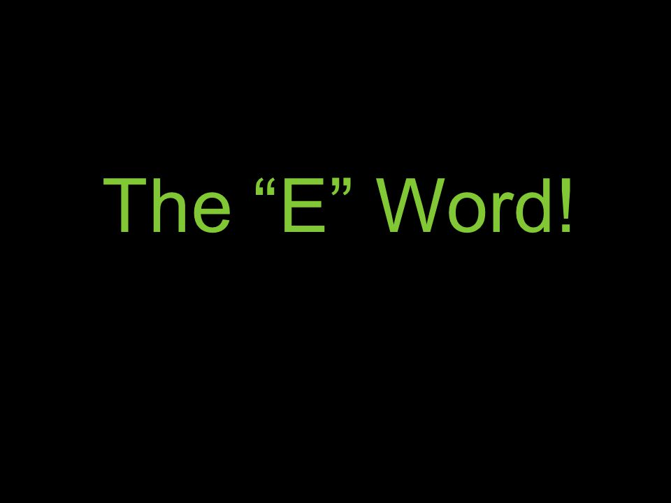 The E Word!