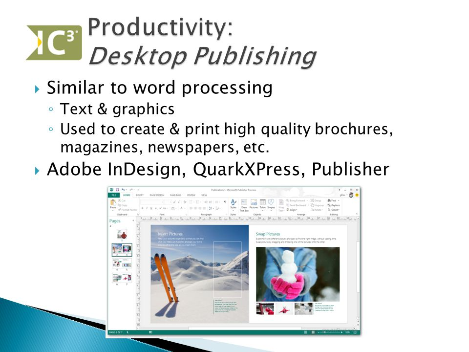  Similar to word processing ◦ Text & graphics ◦ Used to create & print high quality brochures, magazines, newspapers, etc.  Adobe InDesign, QuarkXPr