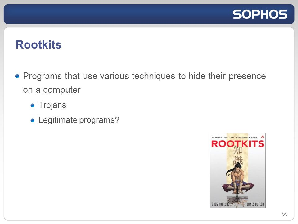 55 Rootkits Programs that use various techniques to hide their presence on a computer Trojans Legitimate programs