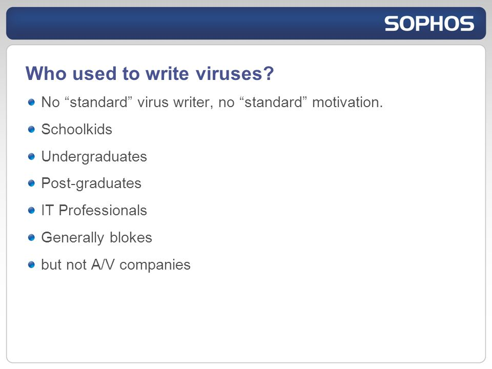 Who used to write viruses. No standard virus writer, no standard motivation.