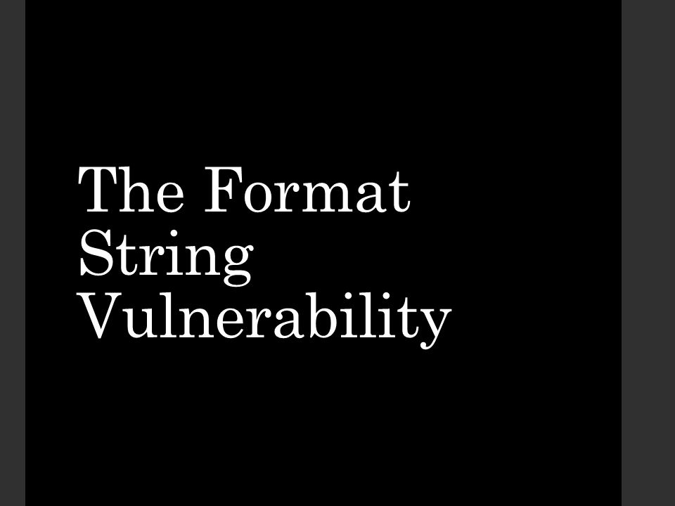 The Format String Vulnerability
