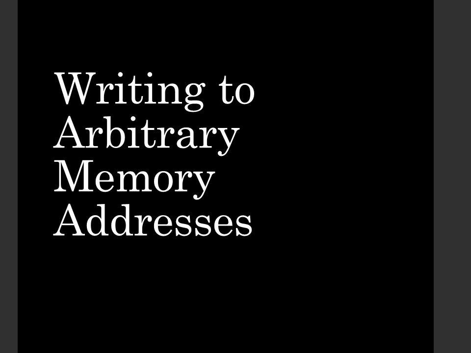 Writing to Arbitrary Memory Addresses