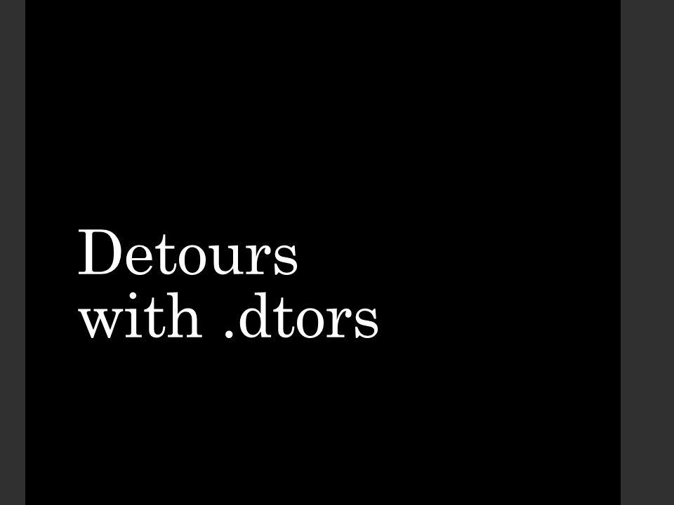Detours with.dtors