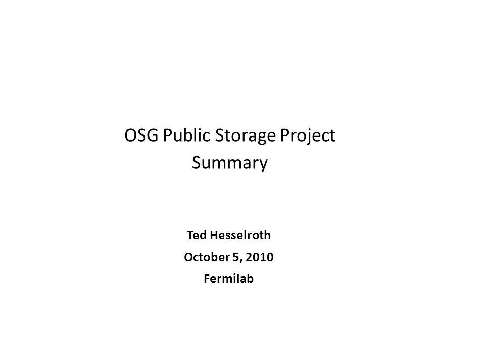 OSG Public Storage Project Summary Ted Hesselroth October 5, 2010 Fermilab