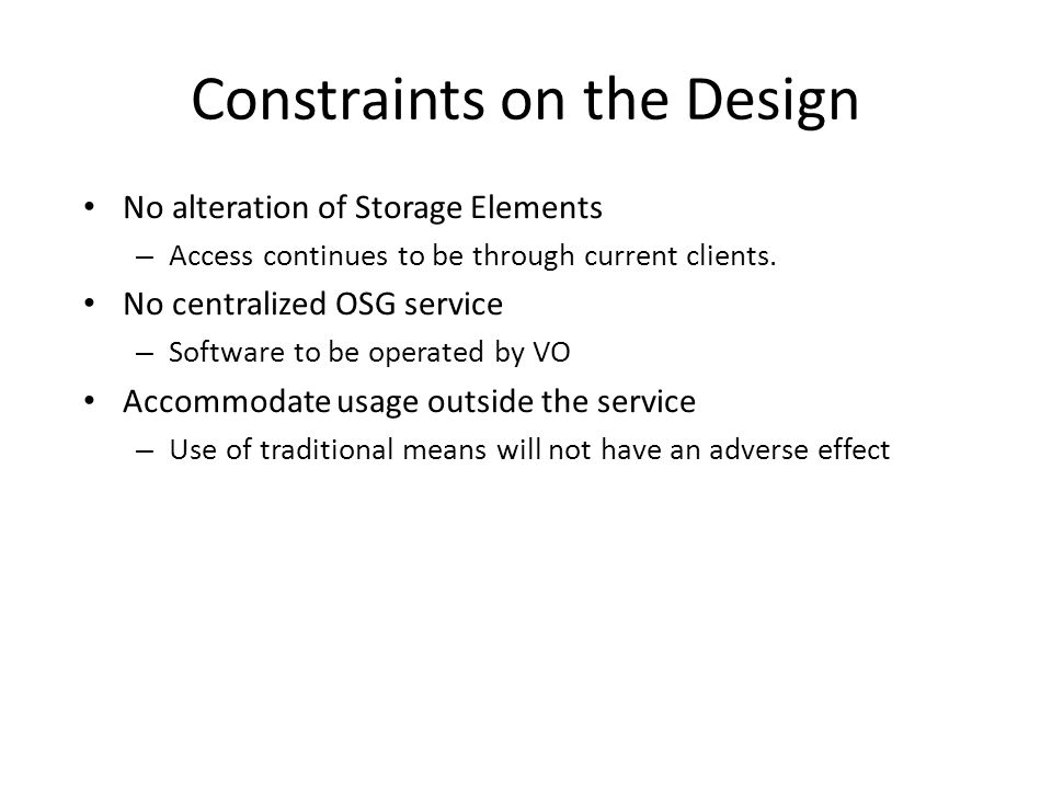 Constraints on the Design No alteration of Storage Elements – Access continues to be through current clients.