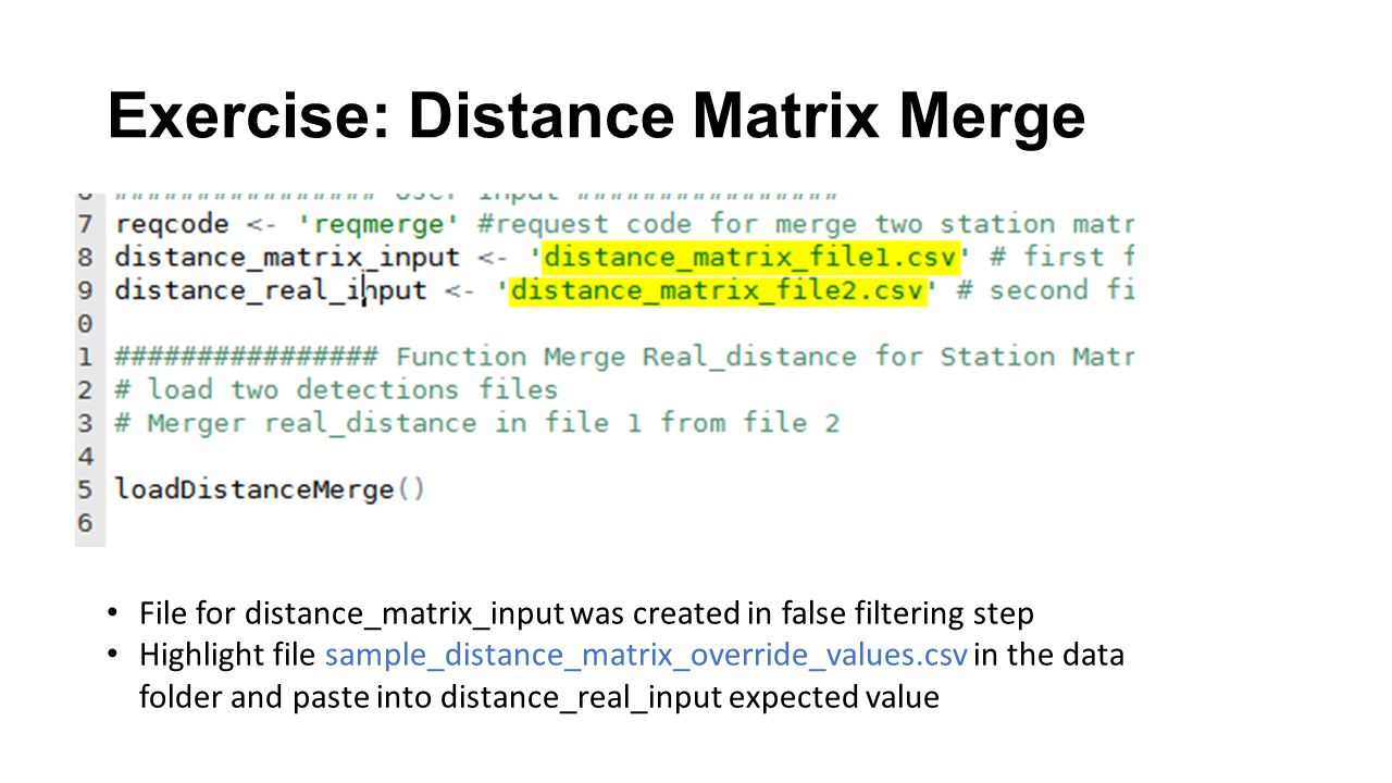 Exercise: Distance Matrix Merge File for distance_matrix_input was created in false filtering step Highlight file sample_distance_matrix_override_values.csv in the data folder and paste into distance_real_input expected value