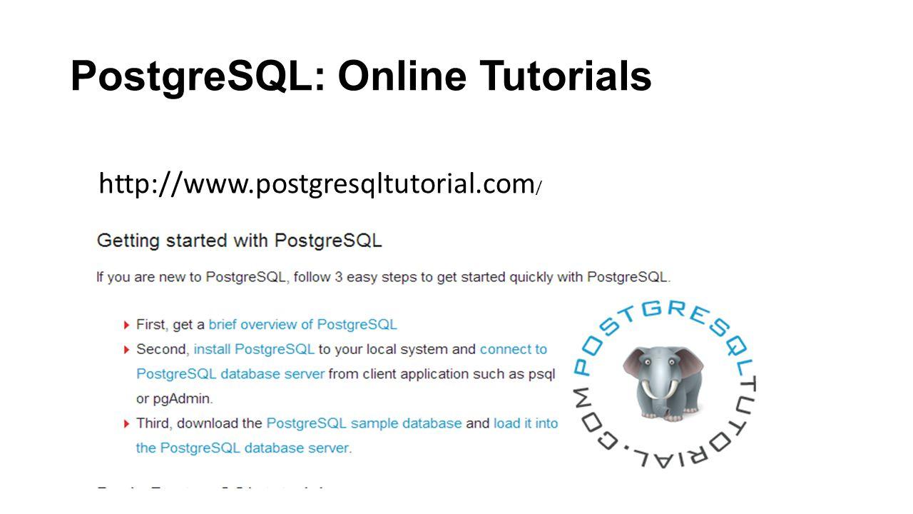 PostgreSQL: Online Tutorials http://www.postgresqltutorial.com /
