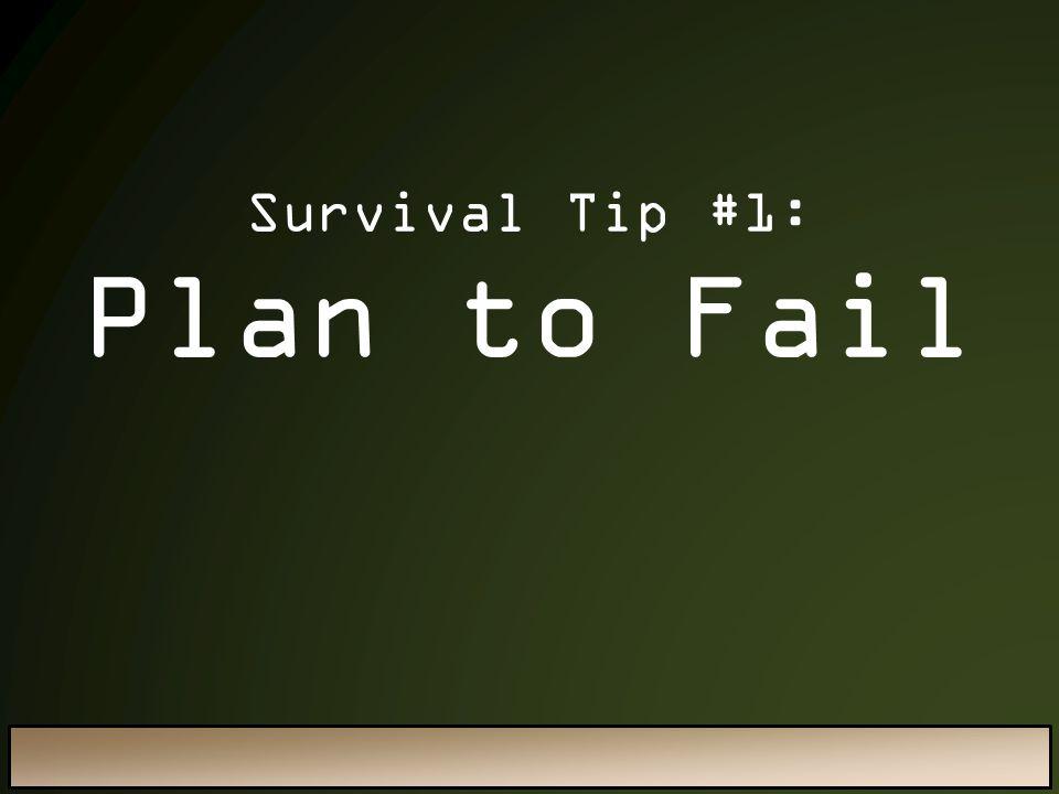 Plan to Fail Survival Tip #1: