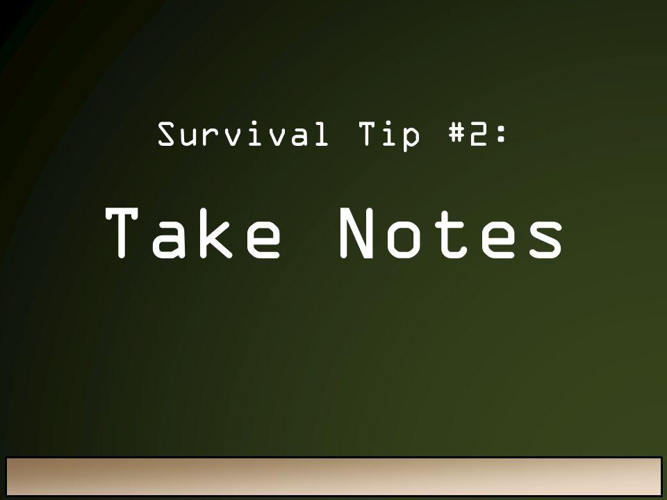 Take Notes Survival Tip #2: