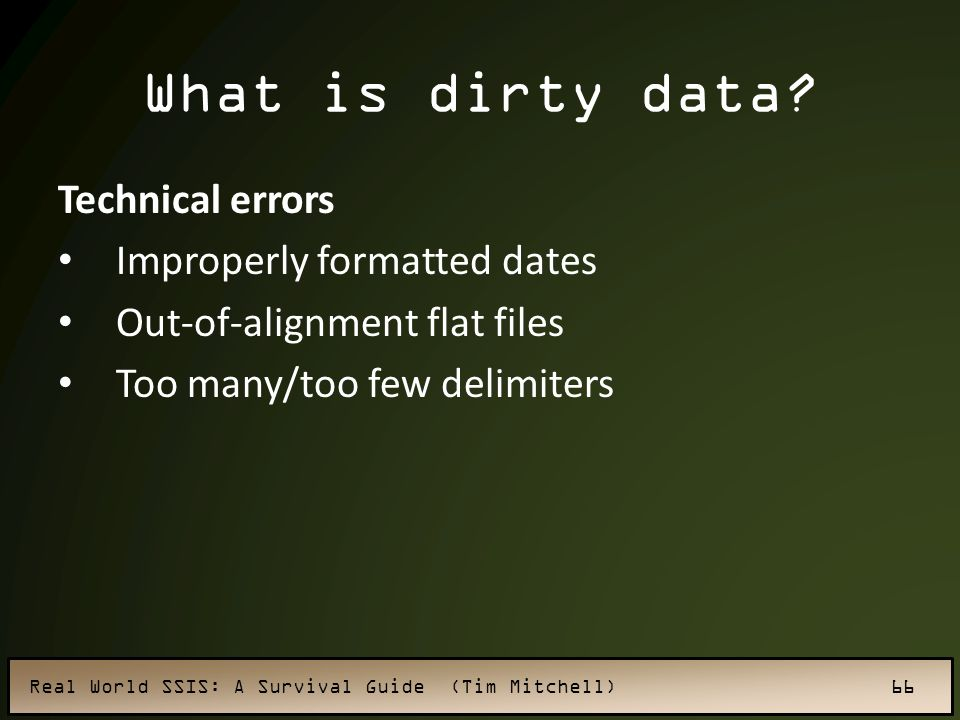 Real World SSIS: A Survival Guide (Tim Mitchell) 66 What is dirty data.
