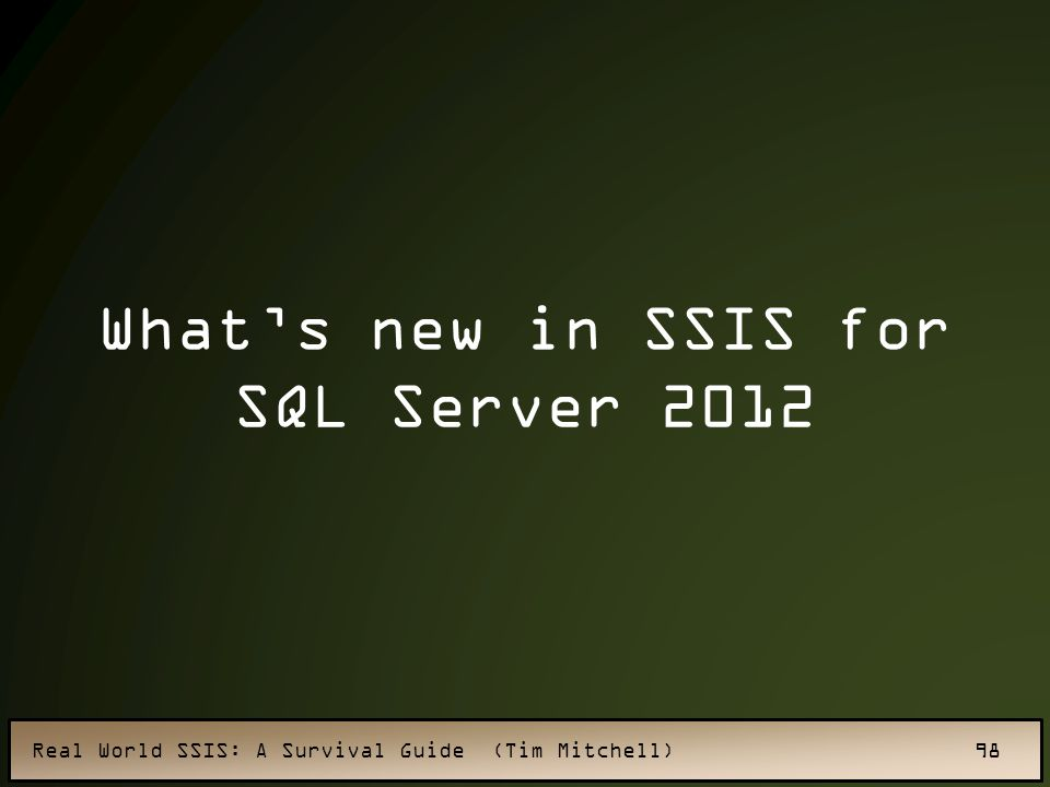Real World SSIS: A Survival Guide (Tim Mitchell) 98 What's new in SSIS for SQL Server 2012