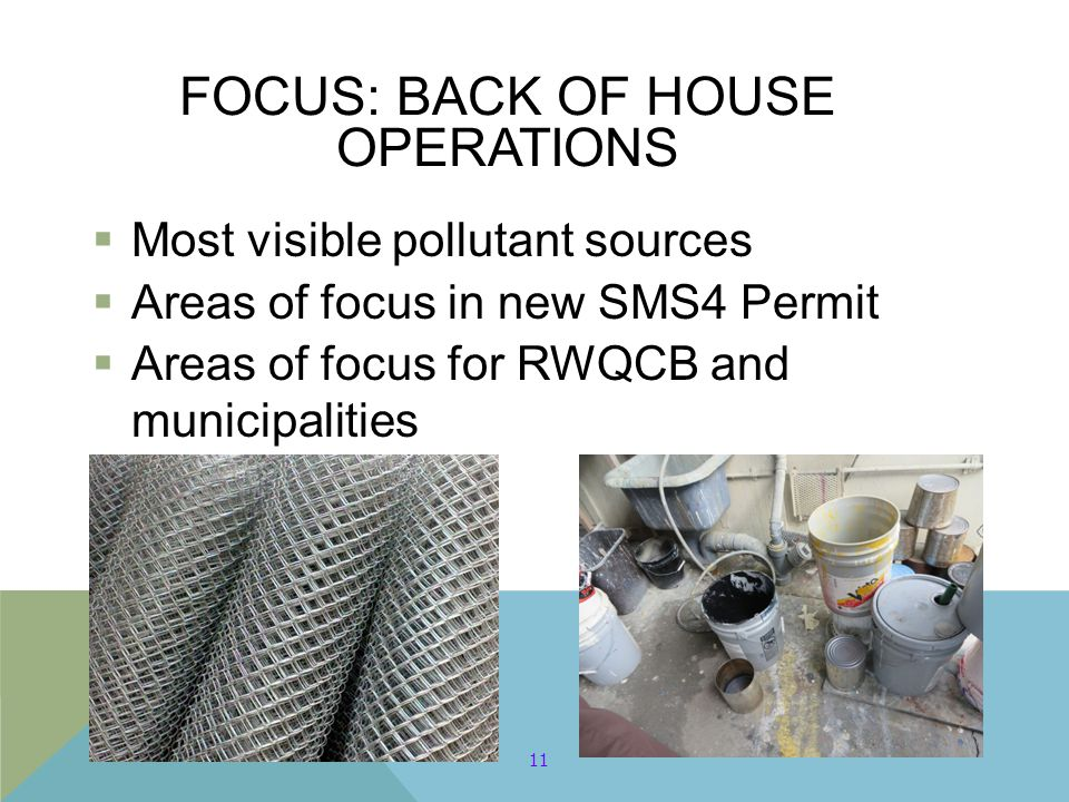 FOCUS: BACK OF HOUSE OPERATIONS  Most visible pollutant sources  Areas of focus in new SMS4 Permit  Areas of focus for RWQCB and municipalities 11