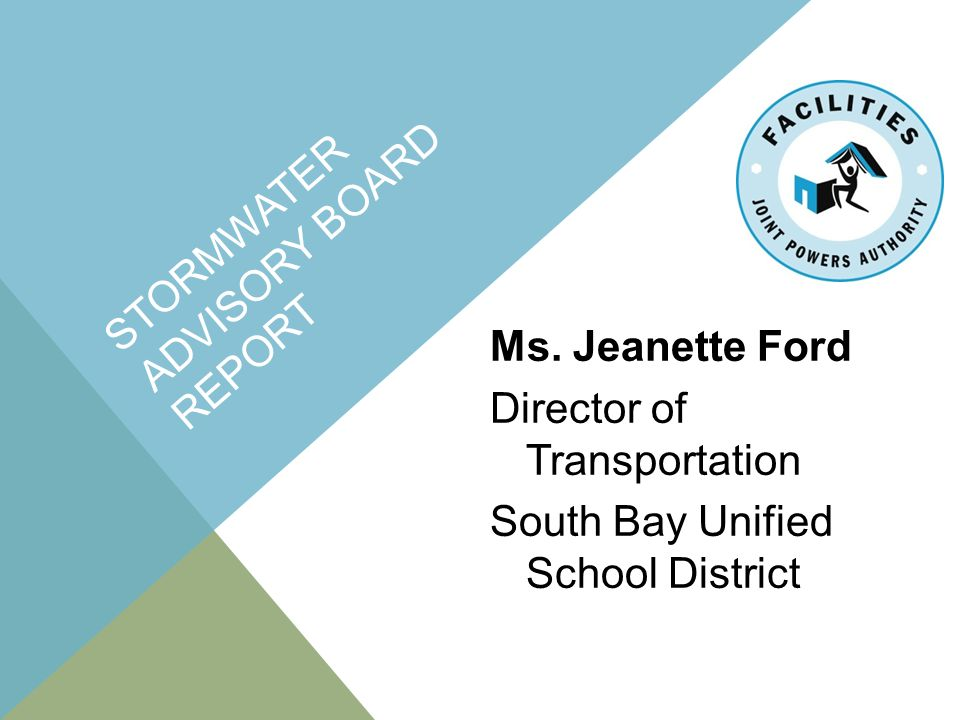 STORMWATER ADVISORY BOARD REPORT Ms. Jeanette Ford Director of Transportation South Bay Unified School District