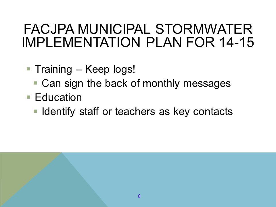FACJPA MUNICIPAL STORMWATER IMPLEMENTATION PLAN FOR 14-15  Training – Keep logs.
