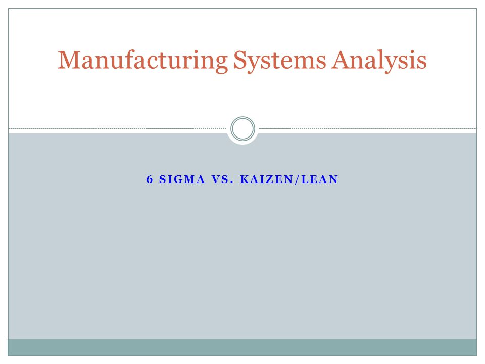 6 SIGMA VS. KAIZEN/LEAN Manufacturing Systems Analysis