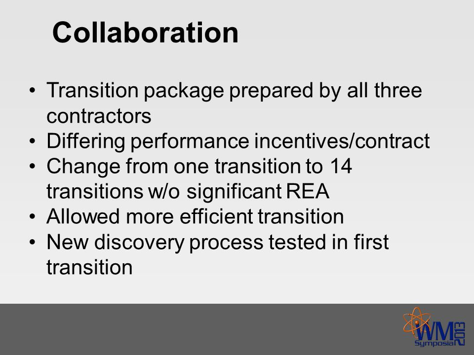 Collaboration Transition package prepared by all three contractors Differing performance incentives/contract Change from one transition to 14 transitions w/o significant REA Allowed more efficient transition New discovery process tested in first transition