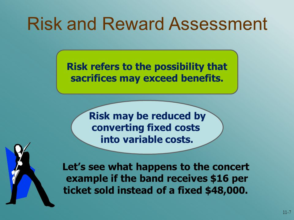 Risk and Reward Assessment Risk refers to the possibility that sacrifices may exceed benefits.