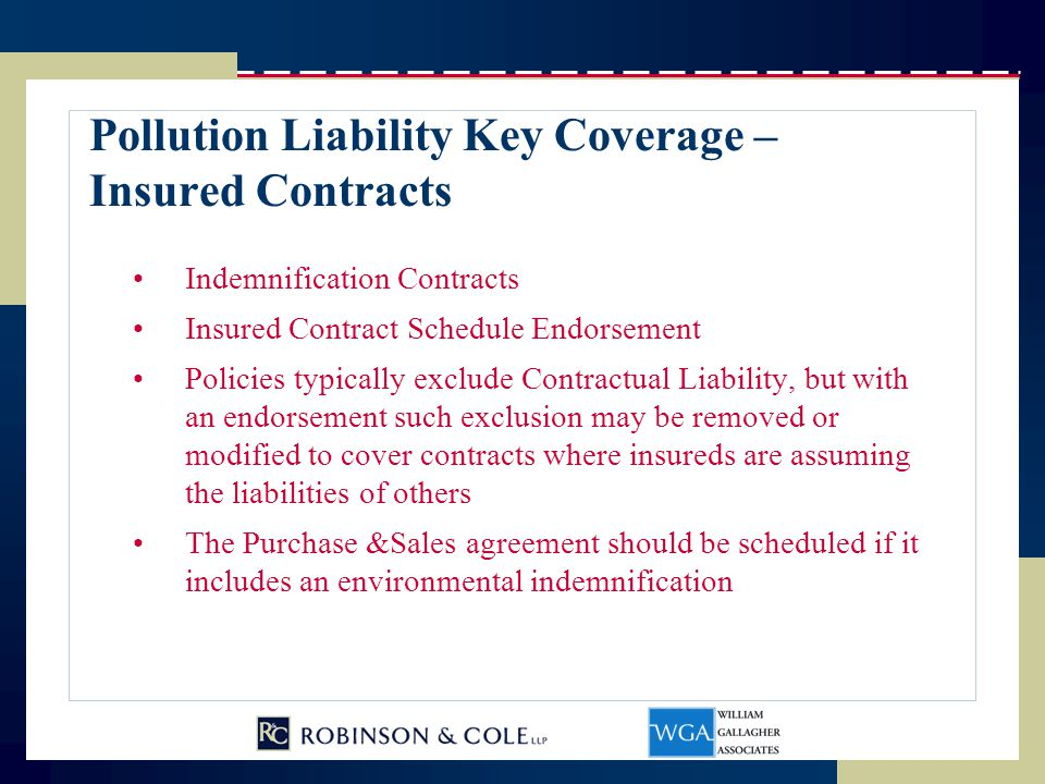 Pollution Liability Key Coverage – Insured Contracts Indemnification Contracts Insured Contract Schedule Endorsement Policies typically exclude Contra
