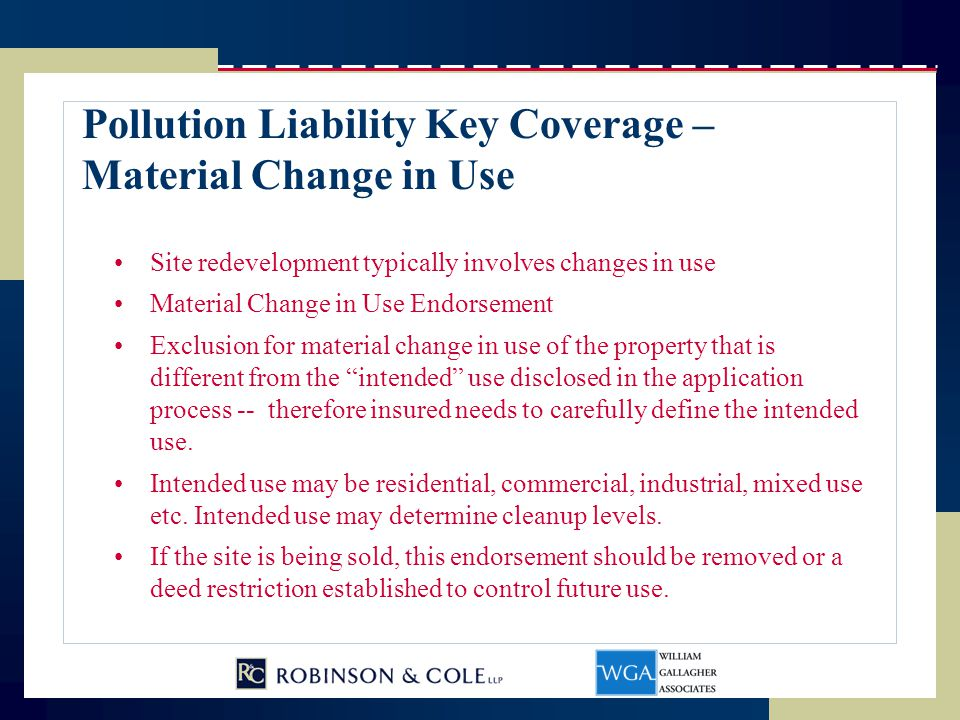 Pollution Liability Key Coverage – Material Change in Use Site redevelopment typically involves changes in use Material Change in Use Endorsement Excl