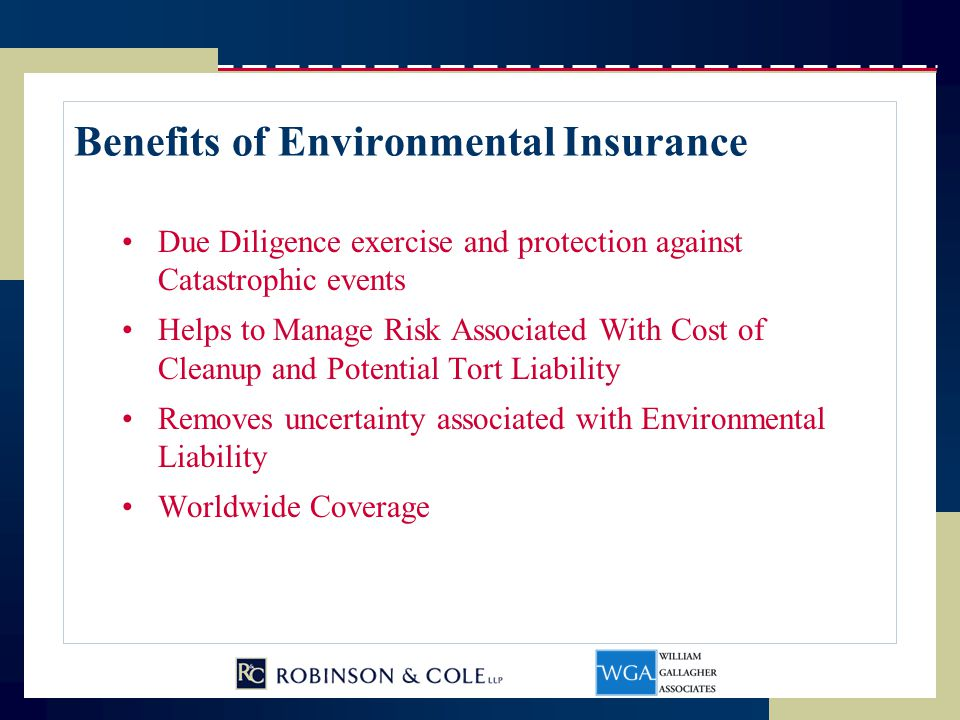 Benefits of Environmental Insurance Due Diligence exercise and protection against Catastrophic events Helps to Manage Risk Associated With Cost of Cle