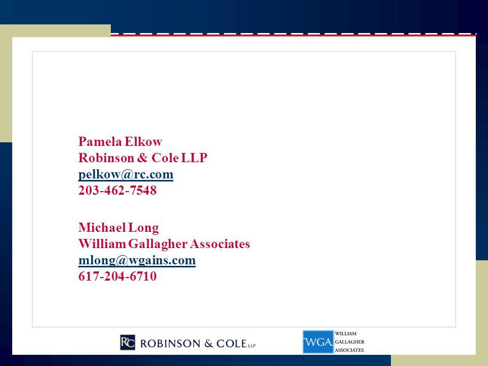 Pamela Elkow Robinson & Cole LLP pelkow@rc.com 203-462-7548 Michael Long William Gallagher Associates mlong@wgains.com 617-204-6710