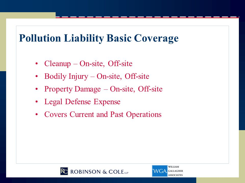 Pollution Liability Basic Coverage Cleanup – On-site, Off-site Bodily Injury – On-site, Off-site Property Damage – On-site, Off-site Legal Defense Exp
