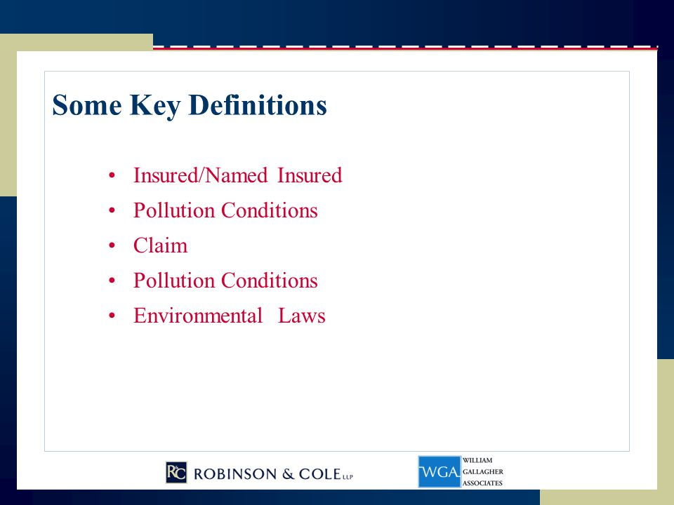 Some Key Definitions Insured/Named Insured Pollution Conditions Claim Pollution Conditions Environmental Laws