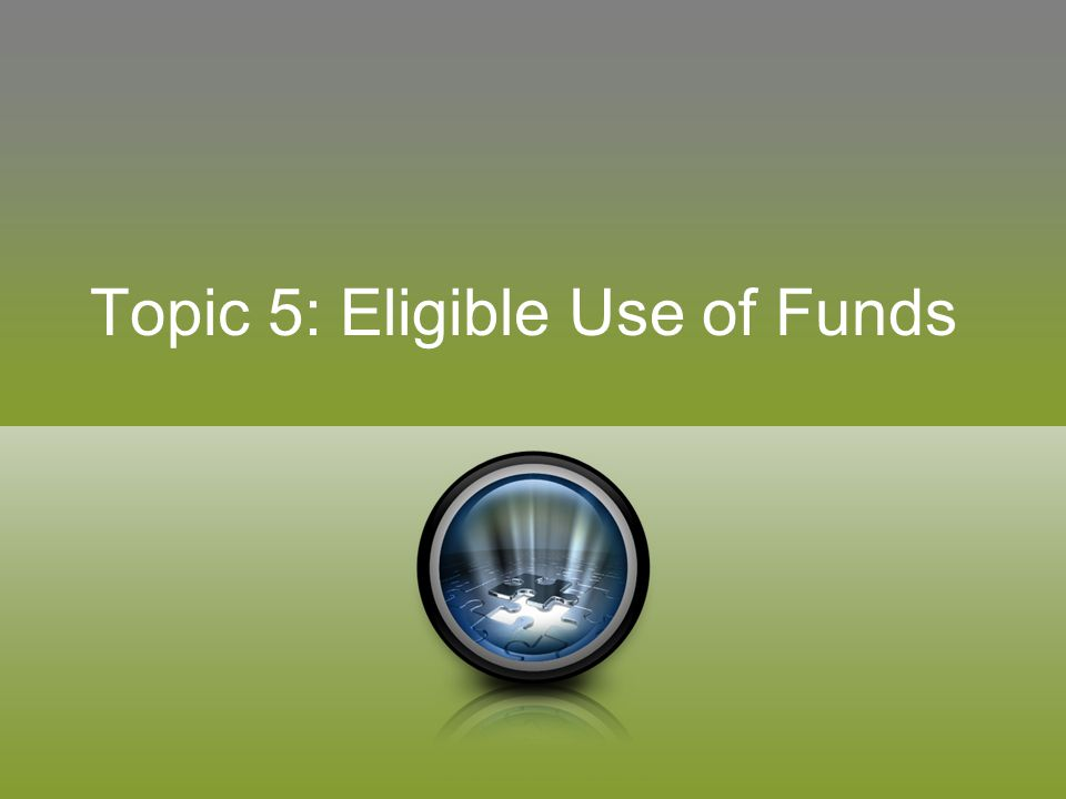 Topic 5: Eligible Use of Funds