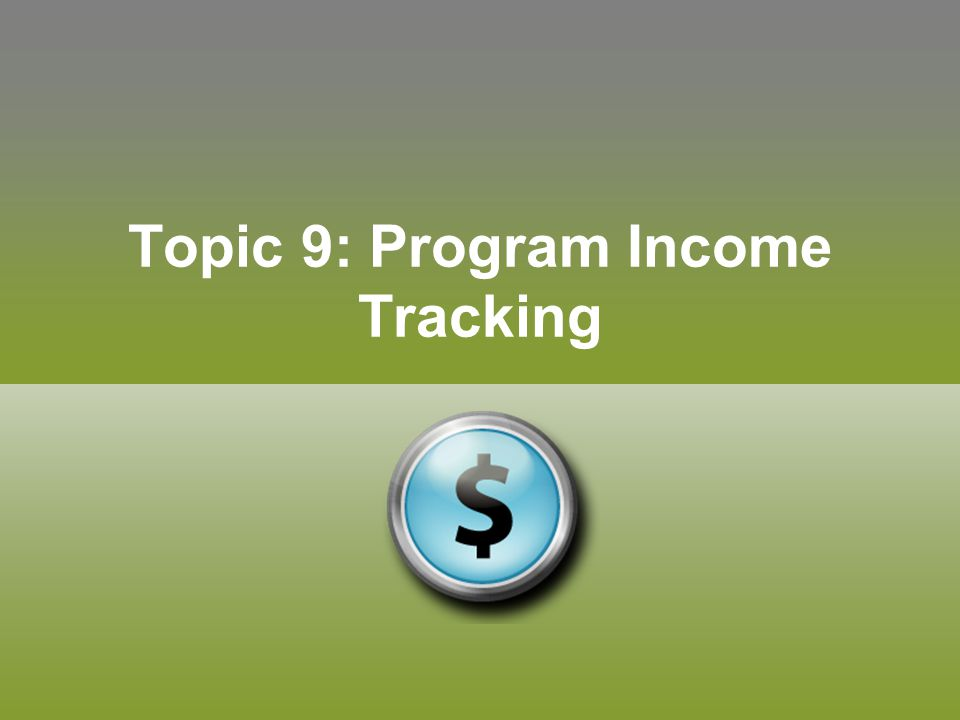 Topic 9: Program Income Tracking