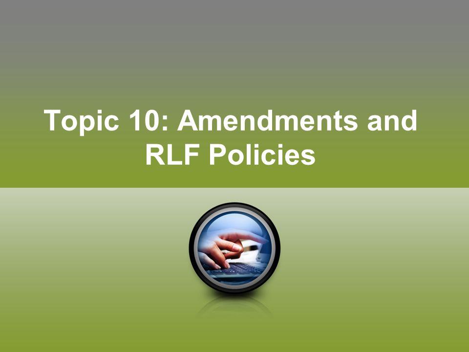 Topic 10: Amendments and RLF Policies