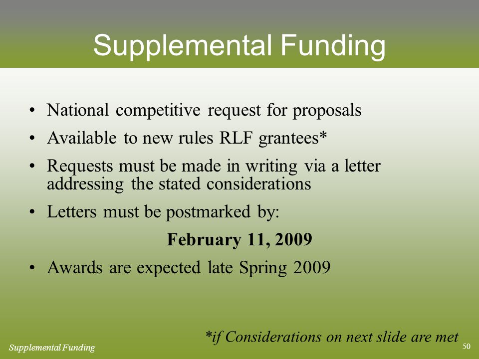 50 Supplemental Funding National competitive request for proposals Available to new rules RLF grantees* Requests must be made in writing via a letter addressing the stated considerations Letters must be postmarked by: February 11, 2009 Awards are expected late Spring 2009 *if Considerations on next slide are met Supplemental Funding