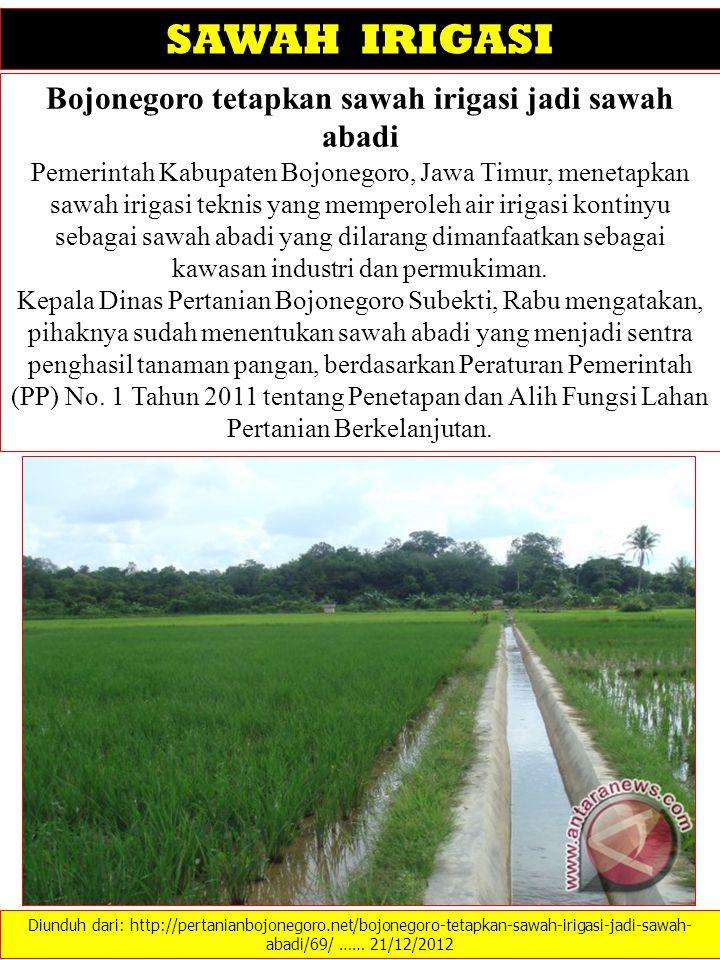 Diunduh dari: http://pertanianbojonegoro.net/bojonegoro-tetapkan-sawah-irigasi-jadi-sawah- abadi/69/ …… 21/12/2012 SAWAH IRIGASI Bojonegoro tetapkan s