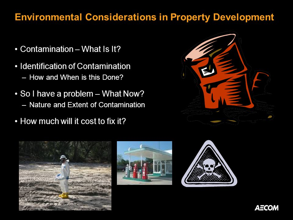 Contamination 101 A contaminant is a substance that negatively affects human health or the environment Contaminants are regulated by the Environmental Protection Agency (EPA) or Florida Department of Environmental Protection (FDEP) Cleanup levels are assigned to each contaminant based on their risk to receptors (e.g., humans, aquatic and terrestrial species) Cleanup levels are often in the part per million (ppm) or part per billion (ppb) range One ppm equals….
