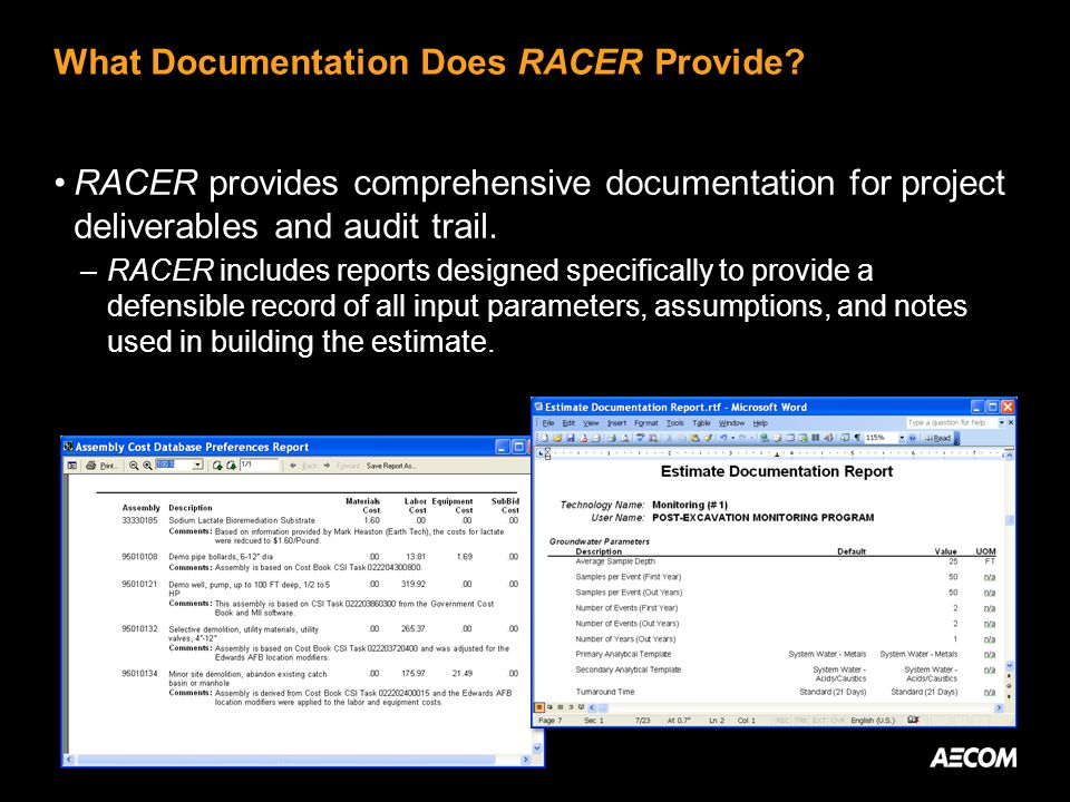 What Documentation Does RACER Provide? RACER provides comprehensive documentation for project deliverables and audit trail. –RACER includes reports de