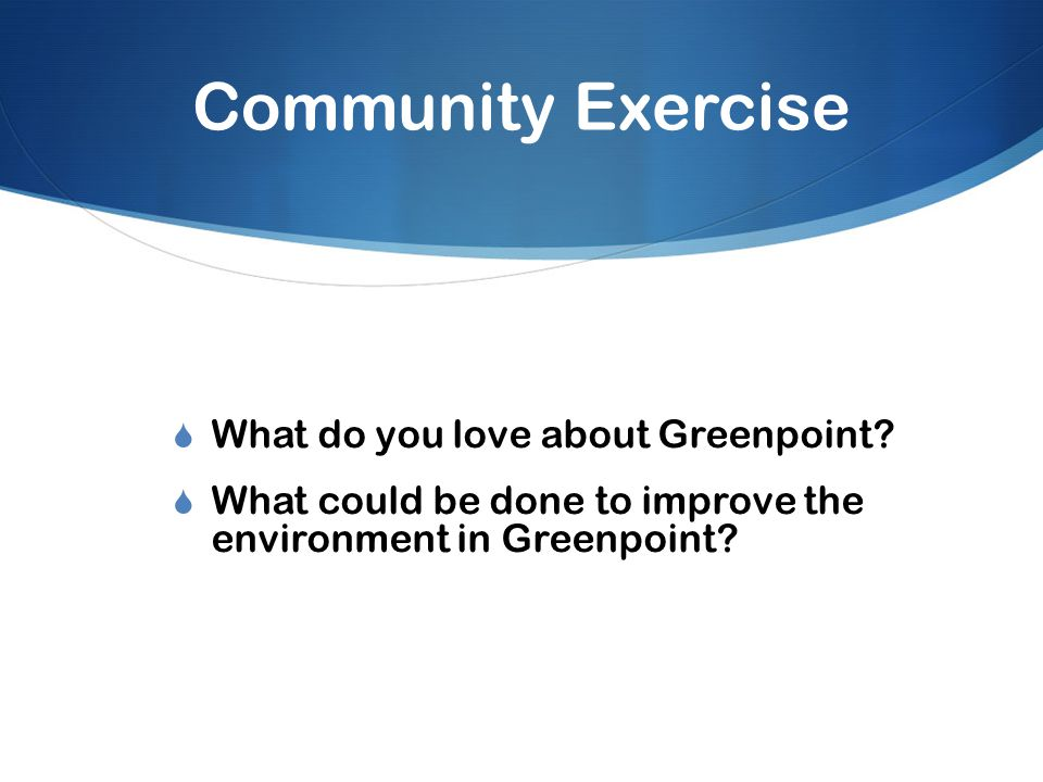 Community Exercise  What do you love about Greenpoint.