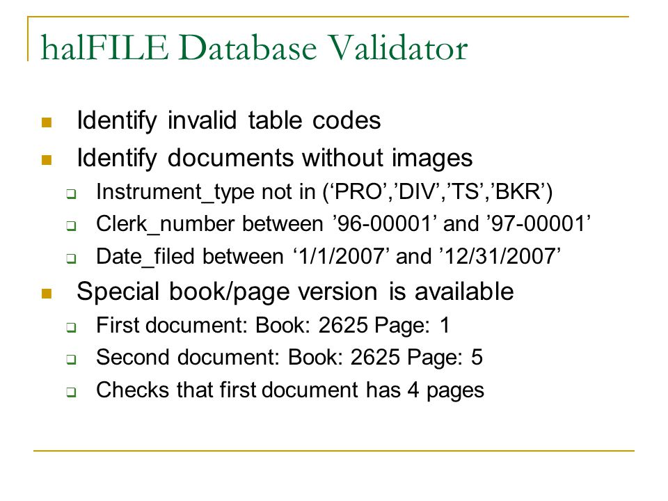 halFILE Database Validator Identify invalid table codes Identify documents without images  Instrument_type not in ('PRO','DIV','TS','BKR')  Clerk_nu