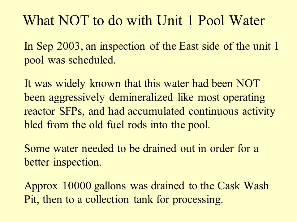 What NOT to do with Unit 1 Pool Water In Sep 2003, an inspection of the East side of the unit 1 pool was scheduled.