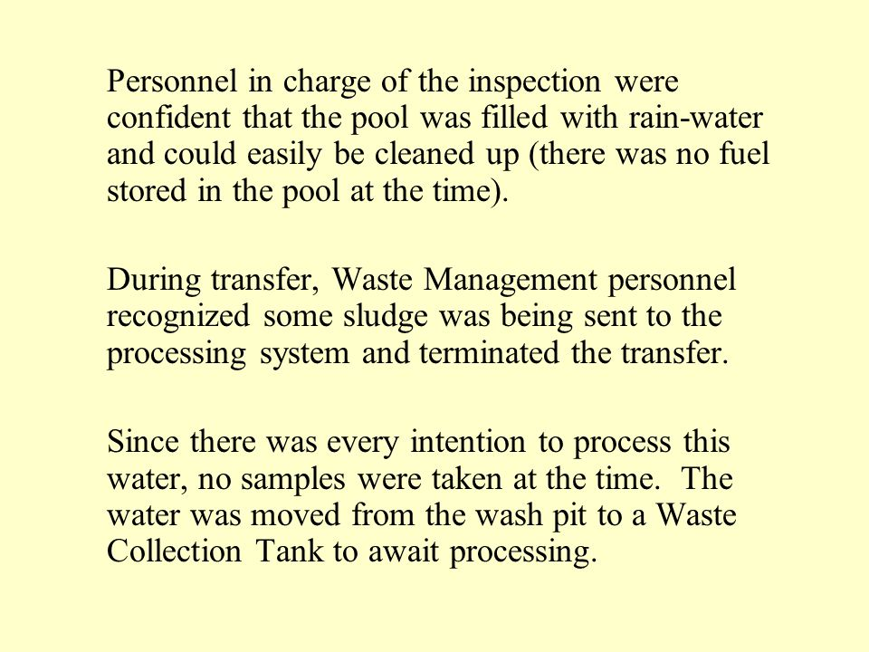 Personnel in charge of the inspection were confident that the pool was filled with rain-water and could easily be cleaned up (there was no fuel stored in the pool at the time).