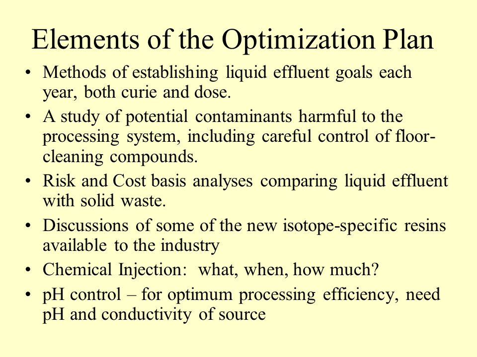 Elements of the Optimization Plan Methods of establishing liquid effluent goals each year, both curie and dose.
