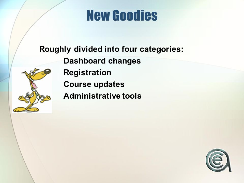 New Goodies Roughly divided into four categories: Dashboard changes Registration Course updates Administrative tools