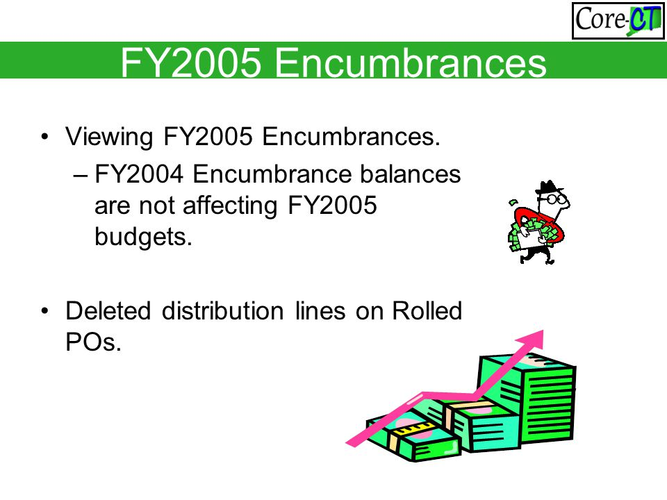 FY2005 Encumbrances Viewing FY2005 Encumbrances. –FY2004 Encumbrance balances are not affecting FY2005 budgets. Deleted distribution lines on Rolled P