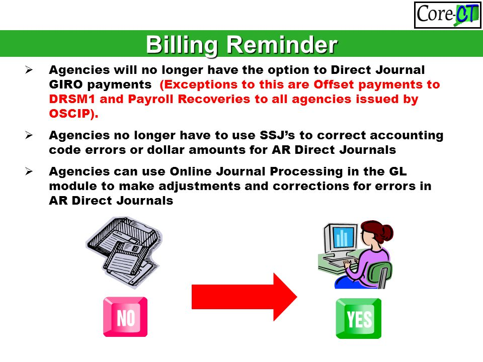  Agencies will no longer have the option to Direct Journal GIRO payments (Exceptions to this are Offset payments to DRSM1 and Payroll Recoveries to all agencies issued by OSCIP).